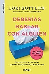 Deberías hablar con alguien: Una psicóloga, su terapeuta y un viaje revelador por el alma humana (Urano Testimonios) (Spanish Edition) eBook Kindle