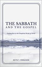 The Sabbath and The Gospel: Finding Rest in the Completed Works of Christ
