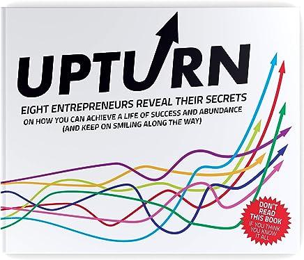 UPTURN: Eight entrepreneurs reveal their secrets for success and abundance. (English Edition)