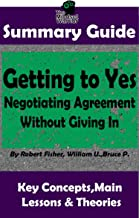 SUMMARY: Getting to Yes: Negotiating Agreement Without Giving In: by Robert F., William U., Bruce P. | MW Summary Guide (S...