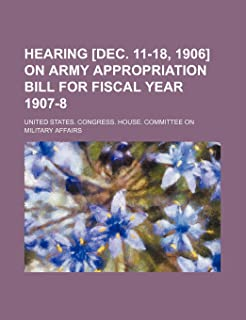 Hearing [Dec. 11-18, 1906] on Army Appropriation Bill for Fiscal Year 1907-8