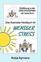 Das illustrierte Handbuch für weniger Stress: Einführung in die Drei Prinzipien nach Sydney Banks (German Edition)