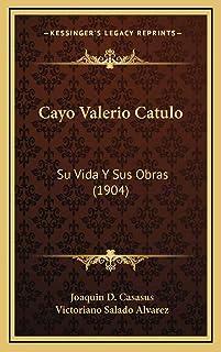 Cayo Valerio Catulo: Su Vida Y Sus Obras (1904)