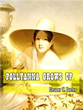 Pollyanna Grows Up (Classic Literary) (Original and Unabridged Content) (ANNOTATED)