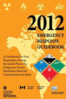 2012 Emergency Response Guidebook: A Guidebook for First Responders During the Initial Phase of a Dangerous Goods/ Hazardo...