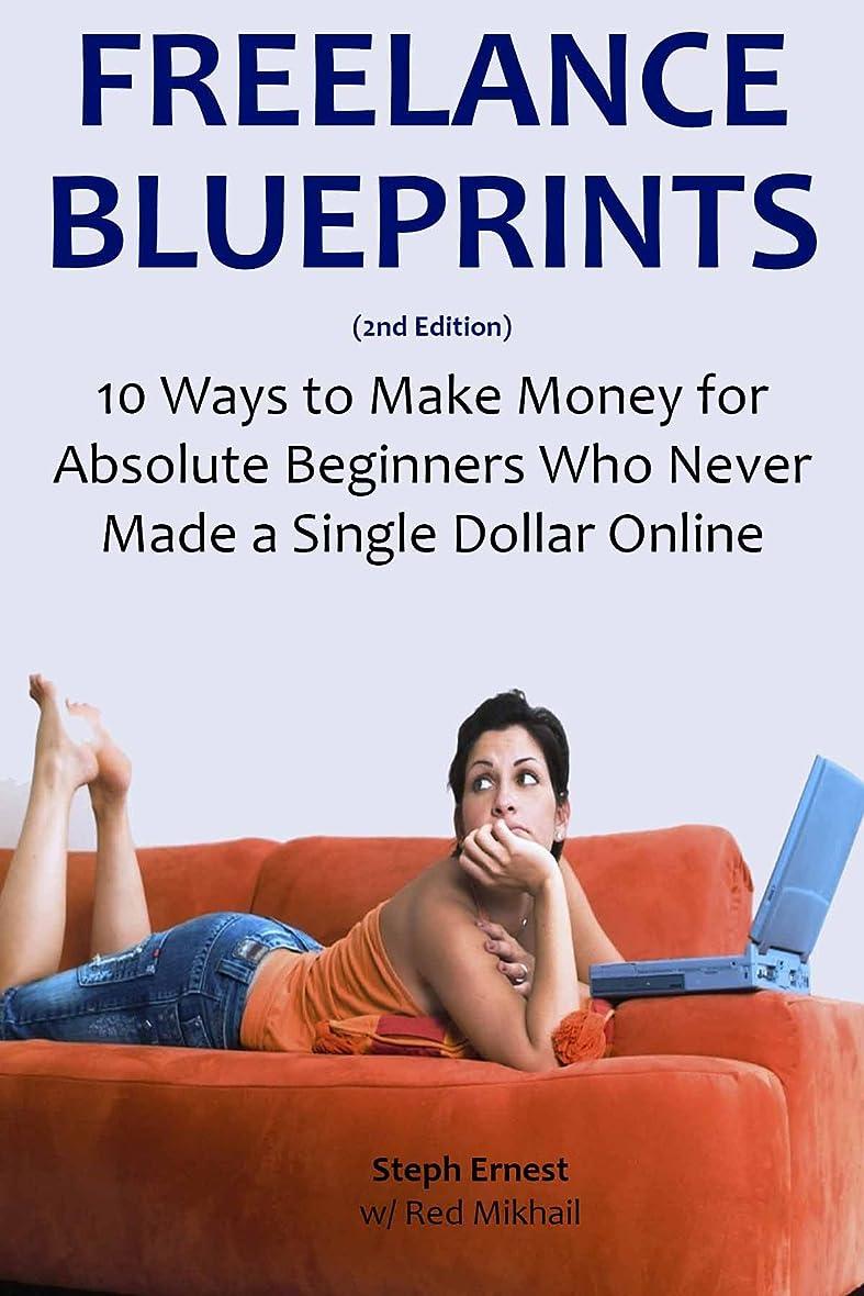 維持乱闘草FREELANCE BLUEPRINTS: 10 Ways to Make Money for Absolute Beginners Who Never Made a Single Dollar Online (English Edition)