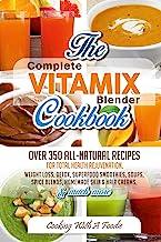 Complete Vitamix Blender Cookbook: Over 350 All-Natural Recipes for Total Health..