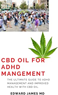 CBD OIL FOR ADHD MANAGEMENT: The Ultimate Guide To ADHD Management And Improved Health With Cbd oil.