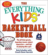 The Everything Kids' Basketball Book, 4th Edition: The All-Time Greats, Legendary Teams, Today's Superstars―and Tips on Pl...