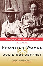 """Frontier Women: """"Civilizing"""" the West? 1840-1880 (Revised Edition)"""
