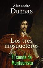 LOS TRES MOSQUETEROS - EL CONDE DE MONTE CRISTO: Alejandro Dumas Colección (Spanish Edition)
