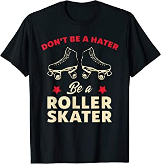 Funny Roller Skating Don't Be a Hater Be a Roller Skater T-Shirt
