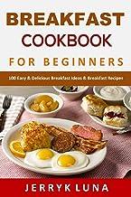 Breakfast Cookbook for Beginners: 100 Easy & Delicious Breakfast Ideas & Breakfast Recipes