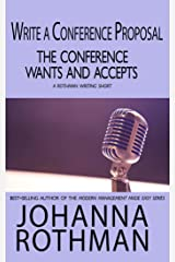 Write a Conference Proposal the Conference Wants and Accepts: A Rothman Writing Short Kindle Edition