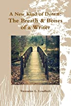 A New Kind of Down: The Breath & Bones of a Writer