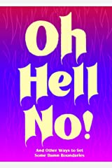 Oh Hell No: And Other Ways to Set Some Damn Boundaries Kindle Edition