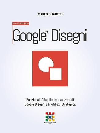 Google Disegni - Manuale Completo: Funzionalità basilari e avanzate di Google Disegni (Google Draw) per utilizzi strategici. (Google Apps, Manuali Completi Vol. 9)