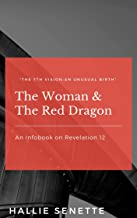 The Woman & The Red Dragon: A Infobook on Revelation 12