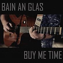 Buy Me Time / Bain an Glas