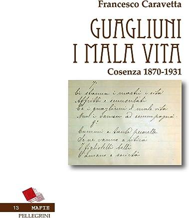 Guagliuni i mala vita. Cosenza 1870-1931