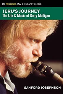 Jeru's Journey: The Life & Music of Gerry Mulligan: The Life and Music of Gerry Mulligan