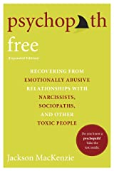 Psychopath Free (Expanded Edition): Recovering from Emotionally Abusive Relationships With Narcissists, Sociopaths, and Other Toxic People Kindle Edition