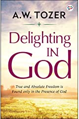 Delighting in God (AW Tozer Series Book 1) Kindle Edition