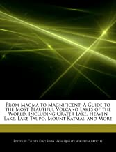 From Magma to Magnificent: A Guide to the Most Beautiful Volcano Lakes of the World, Including Crater Lake, Heaven Lake, Lake Taupo, Mount Katmai, and More