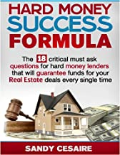 HARD MONEY SUCCESS FORMULA . The 18 Critical Must Ask Questions For Hard Money Lenders That Will Guarantee Funds For Your ...