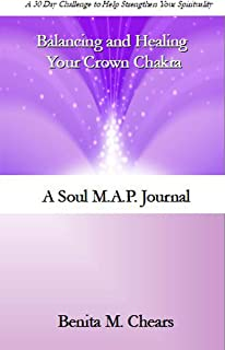 Balancing and Healing Your Crown Chakra: A 30 Day Challenge to Help Strengthen Your Spirituality