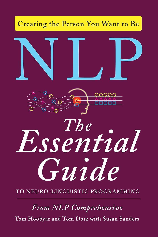 買収十二自動的にNLP: The Essential Guide to Neuro-Linguistic Programming (English Edition)