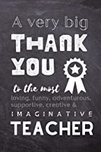 A Very Big Thank You To The Most Loving, Funny, Adventurous, Supportive, Creative & Imaginative Teacher: Lined Blank Notebook Journal - Teacher Present Gift