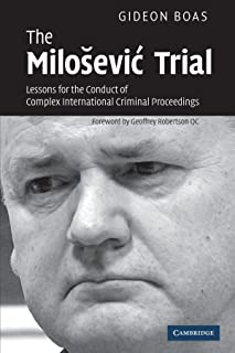 The Milošević Trial: Lessons for the Conduct of Complex International Criminal Proceedings