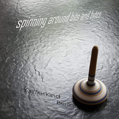 Spinning Around Bits and Bytes de Kellerkind Berlin en Amazon ...