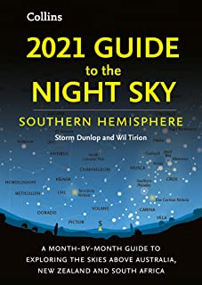 2021 Guide to the Night Sky Southern Hemisphere: A Month-By-Month Guide to Exploring the Skies above Australia, New Zealan...