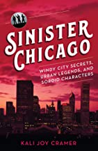 Sinister Chicago: Windy City Secrets, Urban Legends, and Sordid Characters