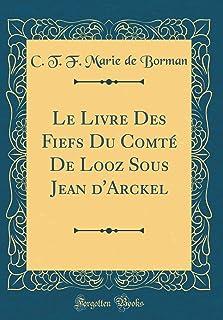 Le Livre Des Fiefs Du Comt de Looz Sous Jean d'Arckel (Classic Reprint)