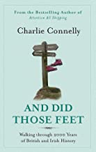 And Did Those Feet: Walking Through 2000 Years of British and Irish History. Charlie Connelly