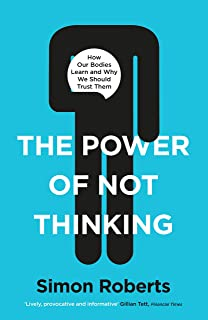 The Power of Not Thinking: How Our Bodies Learn and Why We Should Trust Them