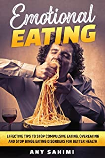 Emotional Eating: Effective tips to stop compulsive eating, overeating and stop binge eating disorders for better health