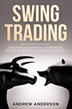 Swing Trading: How To Achieve The Best Income From Your Investing In The Short Term And Profit From Market Fluctuations; How To Deal With Losses And Wisely Manage Your Revenues: Options And Stock