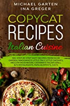 Copycat Recipes: ITALIAN CUISINE. 100+ Step-by-Step Tasty Recipes from Olive Garden, Maggiano's Little Italy, Little Caesa...