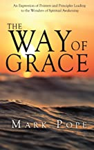 The Way of Grace: An Expression of Spiritual Pointers and Principles Leading to the Wonders of Spiritual Awakening