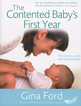 The Contented Babys First Year: The secret to a calm and contented baby