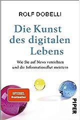 Die Kunst des digitalen Lebens: Wie Sie auf News verzichten und die Informationsflut meistern (German Edition) eBook Kindle
