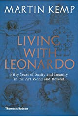 Living with Leonardo: Fifty Years of Sanity and Insanity in the Art World and Beyond Kindle Edition