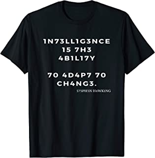 Intelligence is the ability to adapt to change fun T-Shirt