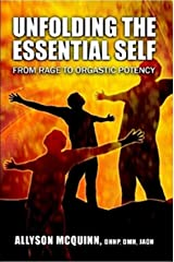 Unfolding The Essential Self; From Rage To Orgastic Potency Kindle Edition