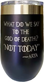 What Do We Say to the God of Death? NOT TODAY! Arya Quote by InkPonyArt 16 ounce Black Powder coated Stemless Vacuum Insulated Laser Engraved Tumbler Game of Thrones Inspired