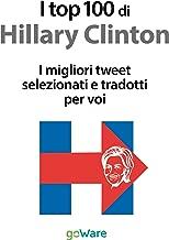 I top 100 di Hillary Clinton. I migliori tweet selezionati e tradotti per voi (Italian Edition)
